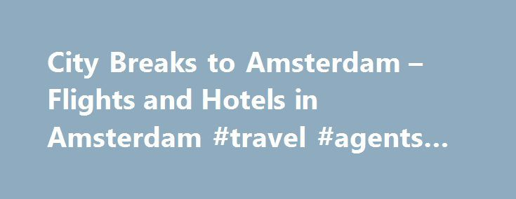 City Breaks to Amsterdam – Flights and Hotels in Amsterdam #travel #agents #nz http://travel.remmont.com/city-breaks-to-amsterdam-flights-and-hotels-in-amsterdam-travel-agents-nz/  #cheap flights hotels # City Breaks to Amsterdam For an affordable break filled with world class culture and a buzzing nightlife, our cheap city breaks to Amsterdam are the ideal choice. Spend a long weekend soaking up the vibrant atmosphere of the Dutch capital with our Amsterdam city breaks and discover the…