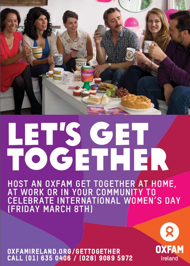 We're inviting you to celebrate International Women's Day on Friday March 8th 2013 by hosting an Oxfam Get Together and raising vital funds for our work, which puts women's rights at its heart. From coffee and cupcakes to a movie night or even a stroll with friends, your event can be whatever and whenever you choose.    Order your pack here: https://www.oxfamireland.org/gettogether