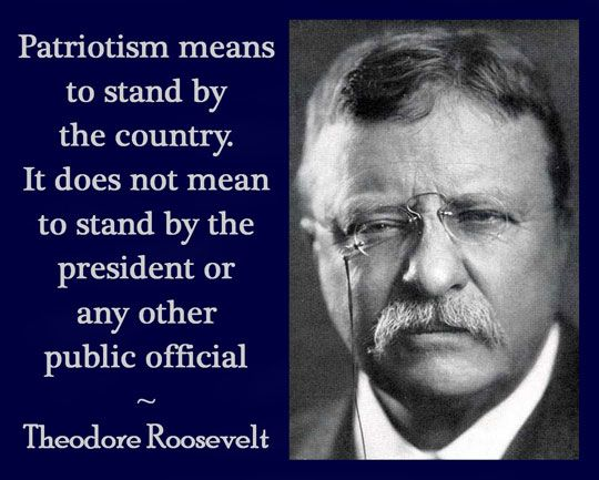 Patriotism means to stand by the country. It does not mean to stand by the president or any other public official.