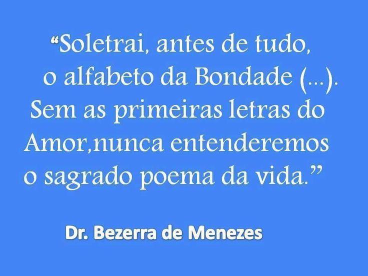 """#drbezerrademenezes #bezerrademenezes #sagrado #poema #vida #amor  """" Soletrai, antes de tudo, O alfabeto da BONDADE (…). Sem as primeiras letras do AMOR, Nunca entenderemos o sagrado poema da VIDA ."""" Dr.Bezerra de Menezes"""