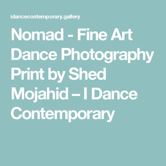 Nomad - Fine Art Dance Photography Print by Shed Mojahid – I Dance Contemporary