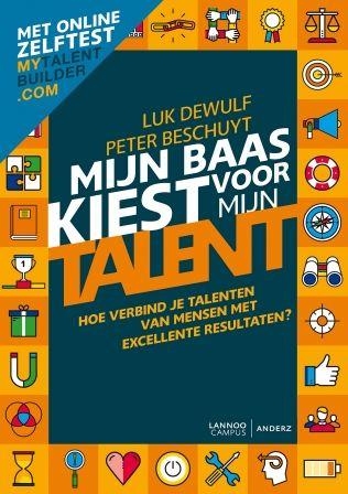 Mijn baas kiest voor mijn talent : hoe verbind je talenten van mensen met excellente resultaten? -  Dewulf, Luk -  plaats 366.524 # Competentie- en talentmanagement