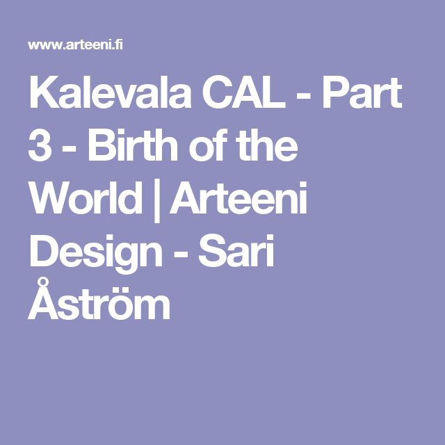 Kalevala CAL - Part 3 - Birth of the World | Arteeni Design - Sari Åström
