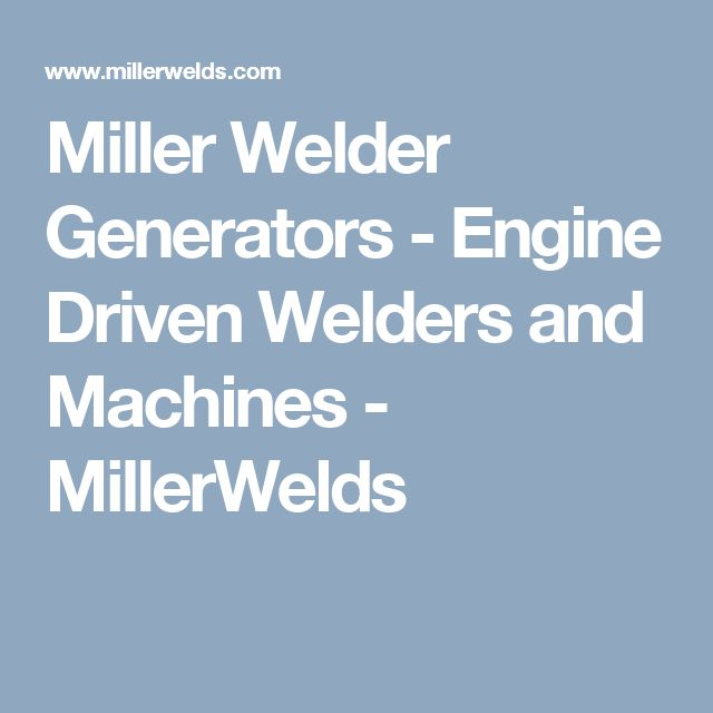 Miller Welder Generators - Engine Driven Welders and Machines - MillerWelds