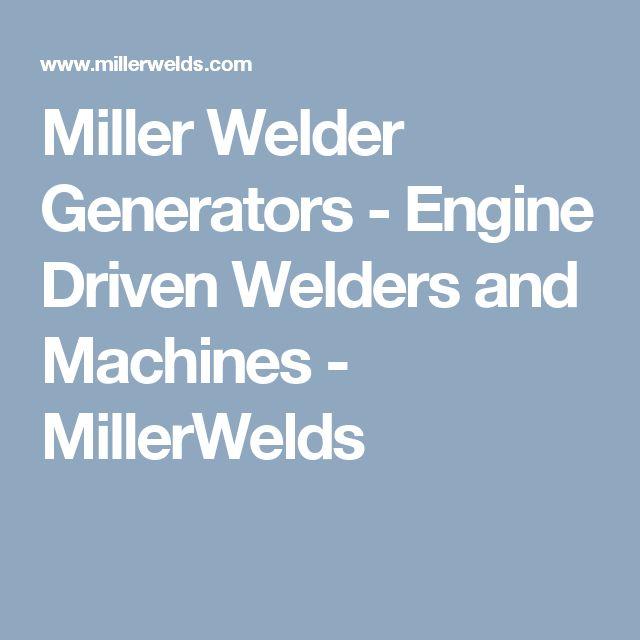 Miller Welder Generators - Engine Driven Welders and Machines - MillerWelds