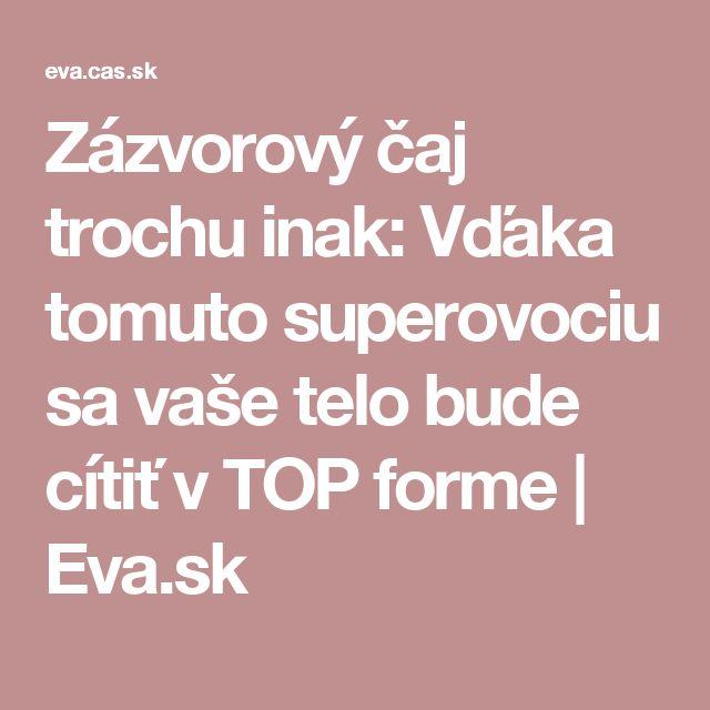 Zázvorový čaj trochu inak: Vďaka tomuto superovociu sa vaše telo bude cítiť v TOP forme   Eva.sk