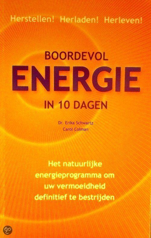 28/90 Gelezen maart 2016, weer een stap verder op mijn weg naar gezondheid, vijf sterren! Boordevol energie in 10 dagen - Auteur: Erika Schwartz  Het natuurlijke energieprogramma om uw vermoeidheid defintief te bestrijden http://www.bol.com/nl/p/boordevol-energie-in-10-dagen/666874603/ recentie volgt nog op mijn blog: http://verschelling.synology.me/wordpress/