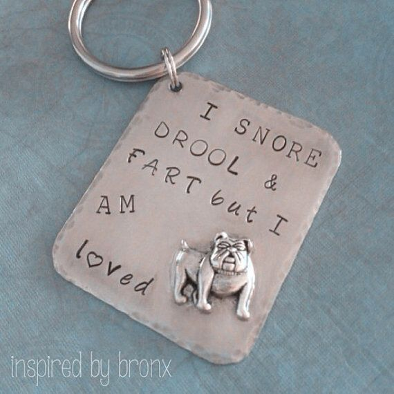 Hand stamped English bulldog keyring. I snore, drool  fart but I am loved. English bulldog jewelry  on Etsy, $23.45 CAD