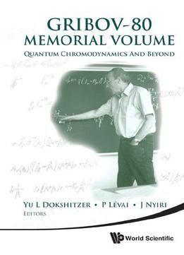 Gribov-80 Memorial Volume: Quantum Chromodynamics And Beyond free ebook