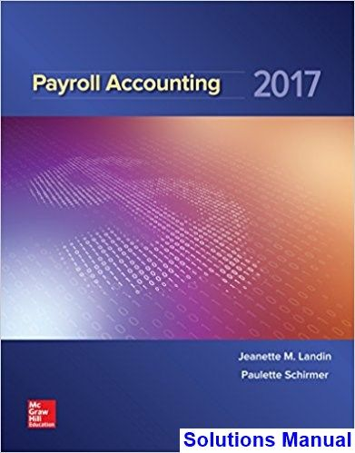 Payroll Accounting 2017 3rd Edition Landin Solutions Manual - Test bank, Solutions manual, exam bank, quiz bank, answer key for textbook download instantly!