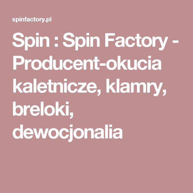 Spin : Spin Factory - Producent-okucia kaletnicze, klamry, breloki, dewocjonalia