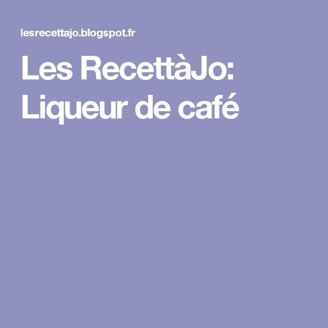 Les RecettàJo: Liqueur de café