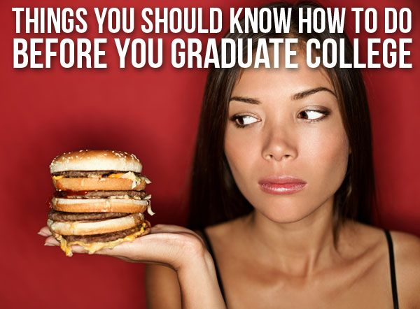 20 Things You Should Know How To Do Before You Graduate
