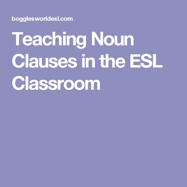 Teaching Noun Clauses in the ESL Classroom
