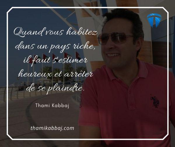 Quand vous habitez dans un pays riche, il faut s'estimer heureux et arrêter de se plaindre. -Thami Kabbaj  Pour aller plus loin : https://fr.tkltradingschool.com/guide-gratuit-tkllfa-libertefinanciere-fb  #tkl #tkllfa #thamikabbaj