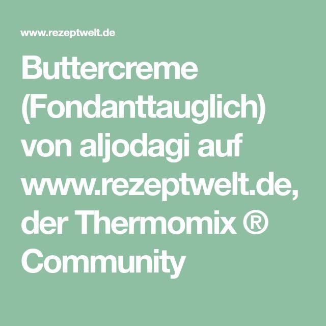 Buttercreme (Fondanttauglich) von aljodagi auf www.rezeptwelt.de, der Thermomix ® Community
