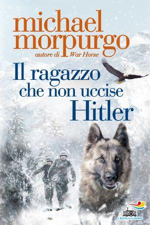 Michael Morpurgo - Il ragazzo che non uccise Hitler