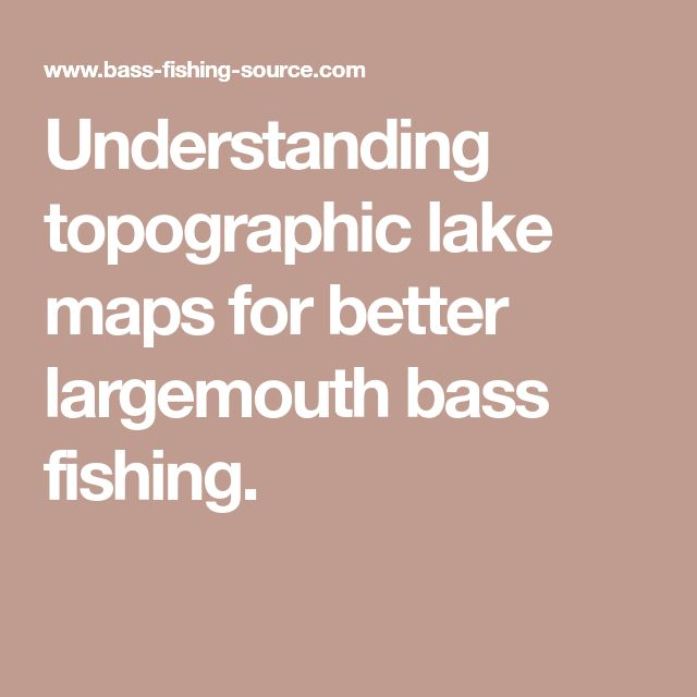 Understanding topographic lake maps for better largemouth bass fishing.