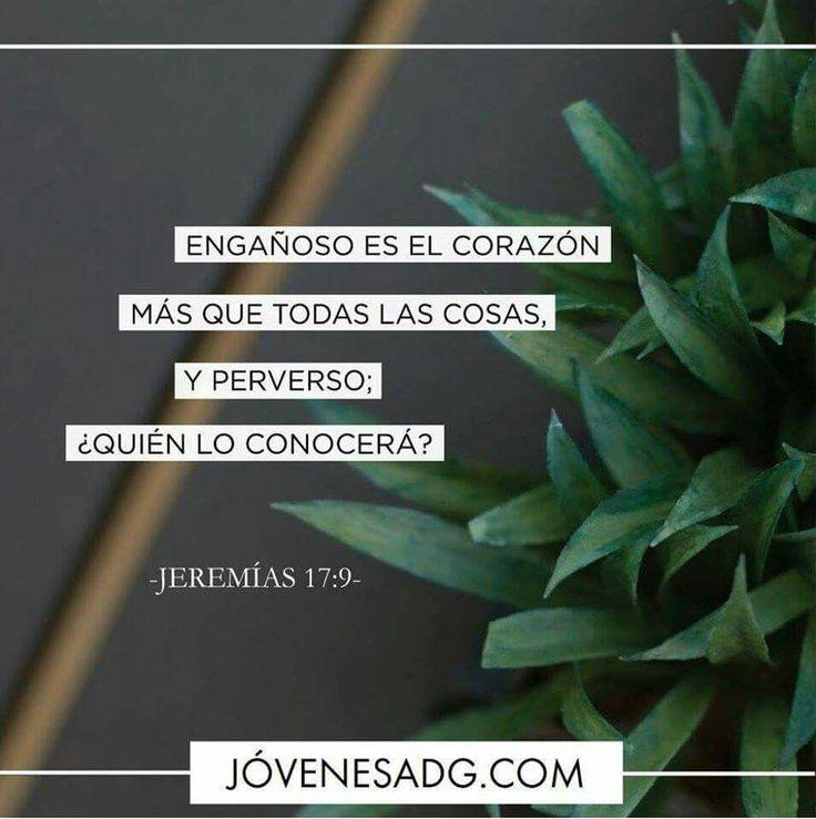 Engañoso es el corazón más que todas las cosas, y perverso; ¿quién lo conocerá? Jeremias 17:9