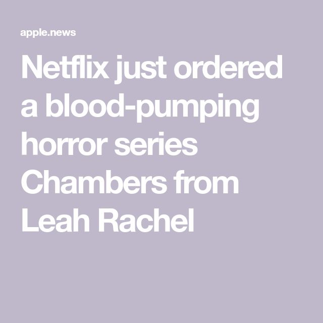 Netflix just ordered a blood-pumping horror series Chambers from Leah Rachel
