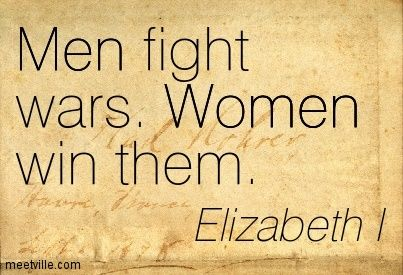 I love this.  It's not the usual 'girl power' bullshit.  Elizabeth I defeated the Spanish Armada.  Not girl power...power.