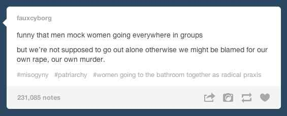 On going out in groups: | The 31 Realest Tumblr Posts About Being A Woman