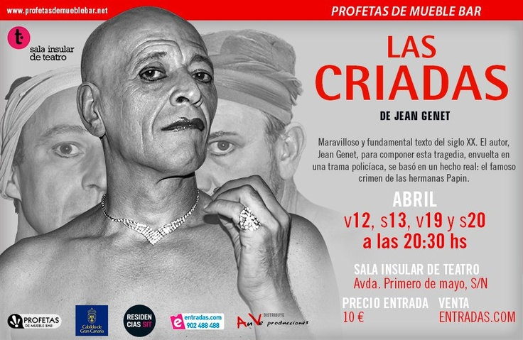 Teatro - 19/04 y 20/04: Profetas de Mueble Bar presenta LAS CRIADAS de Genet  El viernes 19 y el sábado 20 de abril, a las 20.30 horas, en la Sala Insular de Teatro de Las Palmas, la compañía Profetas de Mueble Bar presenta la obra LAS CRIADAS de Juan Genet.