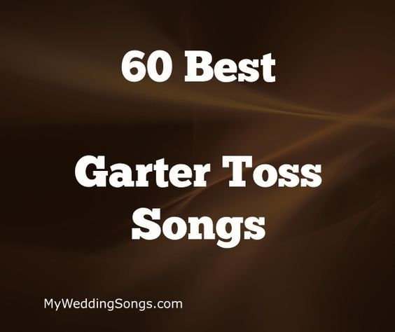The Garter toss songs list is for wedding receptions when the groom tosses the bride's garter to all of the single men in attendance.