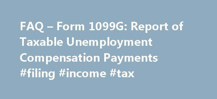 FAQ – Form 1099G: Report of Taxable Unemployment Compensation Payments #filing #income #tax http://incom.remmont.com/faq-form-1099g-report-of-taxable-unemployment-compensation-payments-filing-income-tax/  #taxable income table # Google Translate Disclaimer This Google translation feature, provided on the Employment Development Department (EDD) website, is for informational purposes only. The web pages currently in English on the EDD website are the official and accurate source for the…