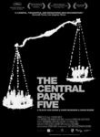 "The Central Park Five - In 1989, five black and Latino teenagers were arrested and charged for brutally attacking and raping a white female jogger in Central Park. News media swarmed the case, calling it ""the crime of the century."" But the truth about what really happened didn't become clear until after the five had spent years in prison for a crime they didn't commit. With THE CENTRAL PARK FIVE, this story of injustice finally gets the telling it deserves."