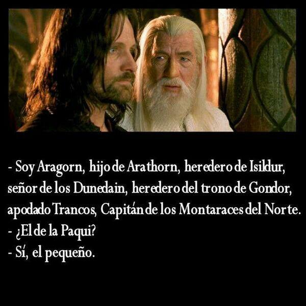 Soy Aragorn, hijo de Arathorn, heredero de...
