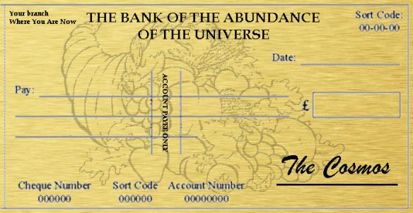 Cosmic cheque, Cosmic Ordering, cornucopia forms part of the law of attraction! Apparently, one is advised when ordering to attach your name & address!