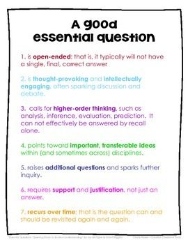 A Good Essential Question is . . .Gifted and Talented, Critical Thinking, For All Subjects PreK, Kindergarten, 1st, 2nd, 3rd, 4th, 5th, 6th, 7th, 8th, 9th, 10th, 11th, 12th Professional Documents, Printables, Posters..This free download describes the 7 criteria that define a good essential question, according to the developers of Understanding by Design, Wiggins and McTighe.