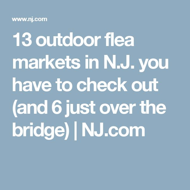 13 outdoor flea markets in N.J. you have to check out (and 6 just over the bridge) | NJ.com