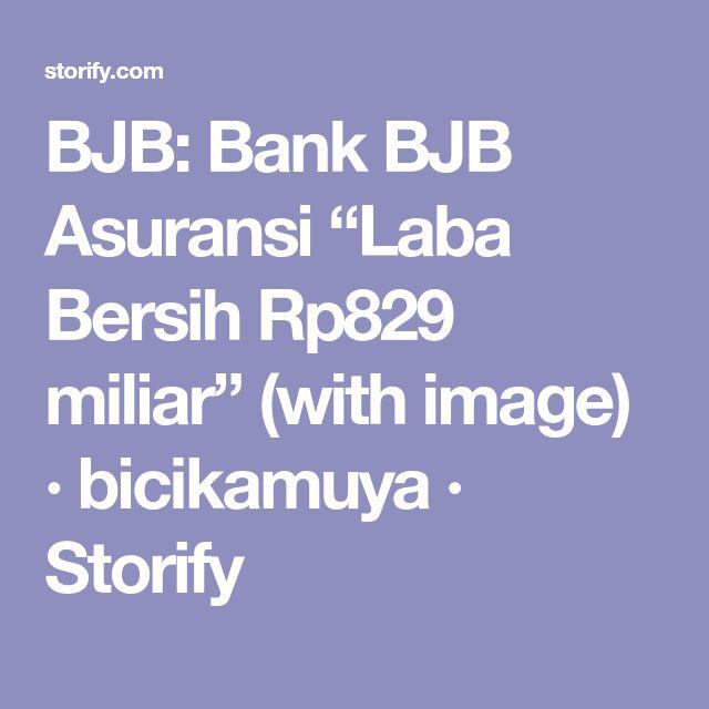 "BJB: Bank BJB Asuransi ""Laba Bersih Rp829 miliar"" (with image) · bicikamuya · Storify"