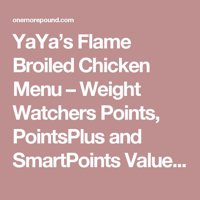 YaYa's Flame Broiled Chicken Menu – Weight Watchers Points, PointsPlus and SmartPoints Values | OneMorePound.com