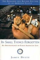 By James Deetz.  ISBN 0-385-08031-X.  Copyright 1977, 1996.  Softcover with 184 pages.     Like putting together pieces of a puzzle, archaeologists reveal the lives of early Americans from artifacts left behind. Deetz examines a selection of these valuable leftovers from the colonial period and provides fascinating insights into life in early America.: James Of Arci, Worth Reading, Early American, Ears American, Small Things, James Deetz, Book Worth, Things Forgotten, American Life