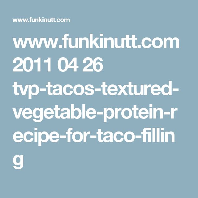 www.funkinutt.com 2011 04 26 tvp-tacos-textured-vegetable-protein-recipe-for-taco-filling