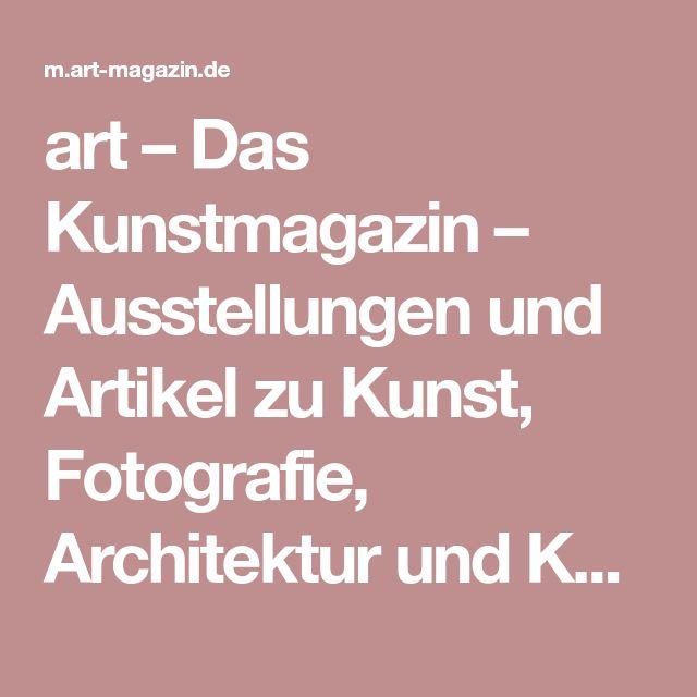 art – Das Kunstmagazin – Ausstellungen und Artikel zu Kunst, Fotografie, Architektur und Kunstgeschichte | ART