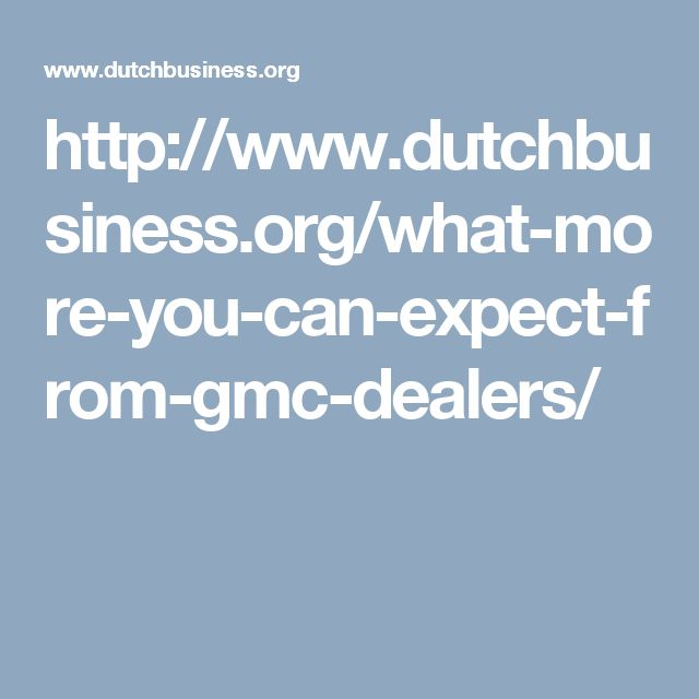 http://www.dutchbusiness.org/what-more-you-can-expect-from-gmc-dealers/