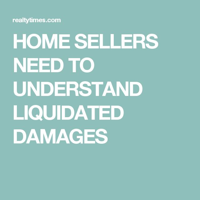 HOME SELLERS NEED TO UNDERSTAND LIQUIDATED DAMAGES