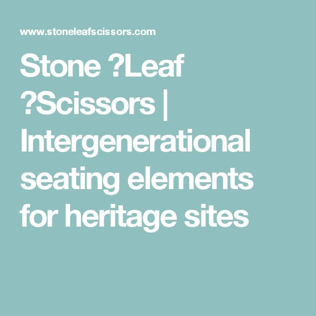 Stone ⎜Leaf ⎜Scissors   Intergenerational seating elements for heritage sites