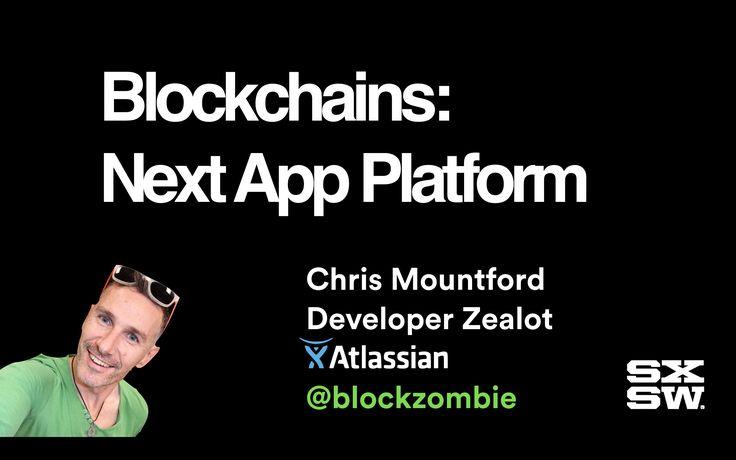Chris Mountford @blockzombie at SXSW South by Southwest Interactive - Bitcoin and Blockchains as Next App Platform
