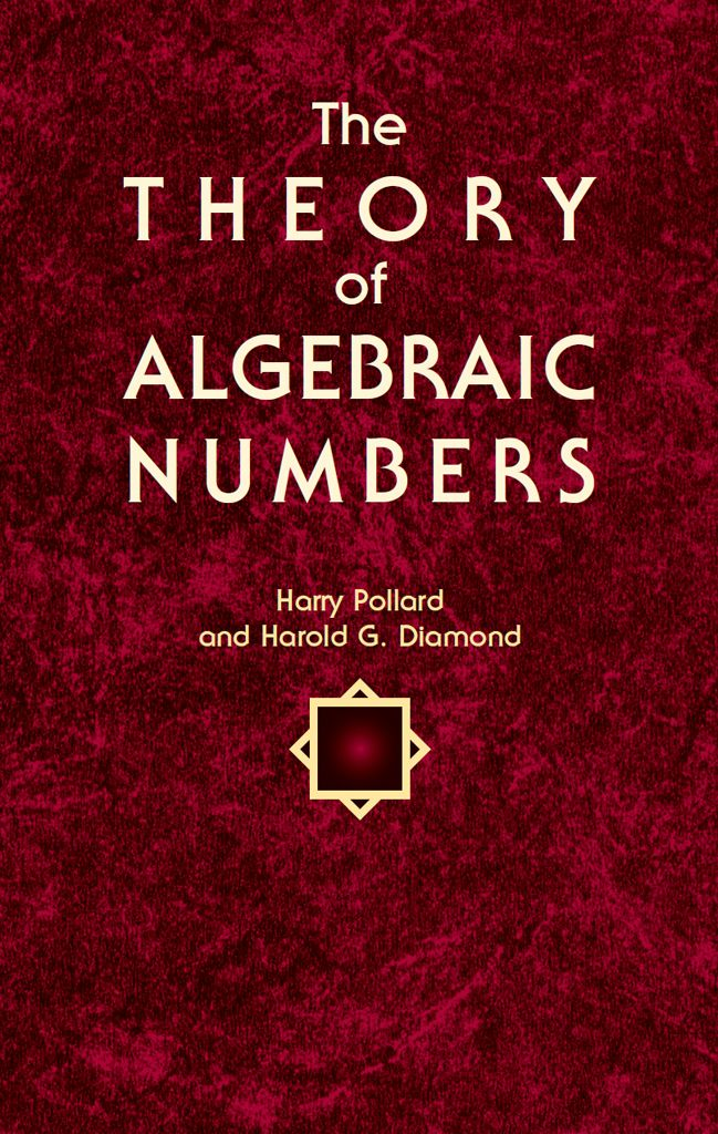 The Theory of Algebraic Numbers by Harry Pollard   An excellent introduction to the basics of algebraic number theory, this concise, well-written volume examines Gaussian primes; polynomials over a field; algebraic number fields; and algebraic integers and integral bases. After establishing a firm introductory foundation, the text explores the uses of arithmetic in algebraic number fields; the fundamental theorem of ideal theory and its consequences; ideal classes and class...