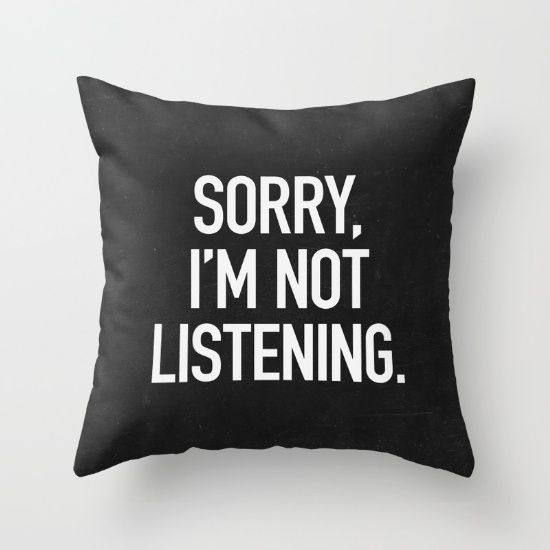 sorry, I'm, not, listening...