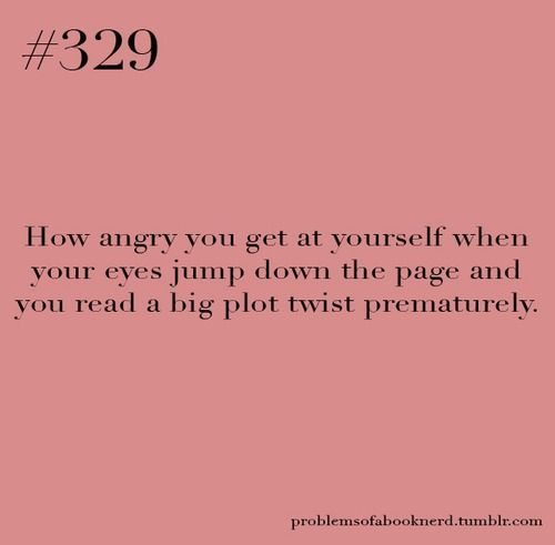 That's why I always read with a folded sheet of paper so I can cover up everything I haven't read yet!!!