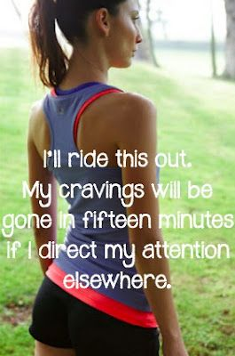 Motivation Quotes: I'll ride this out, my cravings will be gone in fifteen minutes if I direct my attention elsewhere.