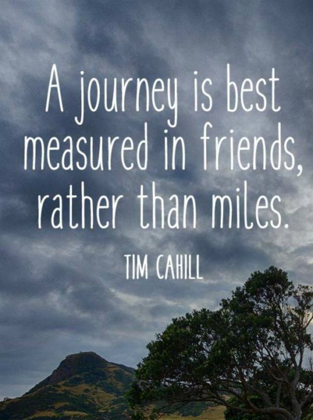 """""""A journey is best measured in friends, rather than miles."""" — Tim Cahill"""