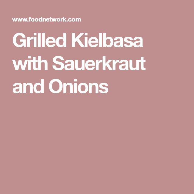 Grilled Kielbasa with Sauerkraut and Onions