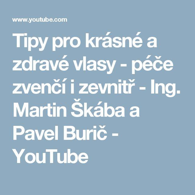 Tipy pro krásné a zdravé vlasy - péče zvenčí i zevnitř - Ing. Martin Škába a Pavel Burič - YouTube